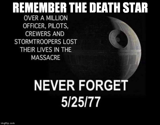 Remember the First Death Star. | REMEMBER THE DEATH STAR | image tagged in star wars,death star,memes,other | made w/ Imgflip meme maker
