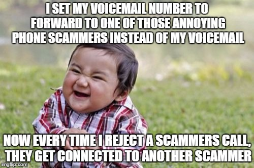 My phone's been unusually quiet lately | I SET MY VOICEMAIL NUMBER TO FORWARD TO ONE OF THOSE ANNOYING PHONE SCAMMERS INSTEAD OF MY VOICEMAIL NOW EVERY TIME I REJECT A SCAMMERS CALL | image tagged in memes,evil toddler,funny,scammers | made w/ Imgflip meme maker