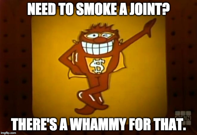 There's a Whammy for that. | NEED TO SMOKE A JOINT? THERE'S A WHAMMY FOR THAT. | image tagged in there's a whammy for that | made w/ Imgflip meme maker