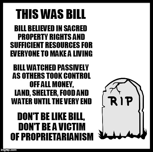 In an alternate universe this could be happening | THIS WAS BILL BILL BELIEVED IN SACRED PROPERTY RIGHTS AND SUFFICIENT RESOURCES FOR EVERYONE TO MAKE A LIVING BILL WATCHED PASSIVELY AS OTHER | image tagged in memes,don't be like bill,buys | made w/ Imgflip meme maker