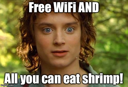 Nerd Frodo's best day | Free WiFi AND All you can eat shrimp! | image tagged in memes,surpised frodo | made w/ Imgflip meme maker