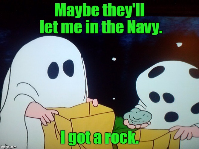 Maybe they'll let me in the Navy. I got a rock. | made w/ Imgflip meme maker