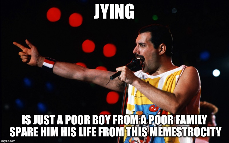 JYING IS JUST A POOR BOY FROM A POOR FAMILY SPARE HIM HIS LIFE FROM THIS MEMESTROCITY | made w/ Imgflip meme maker