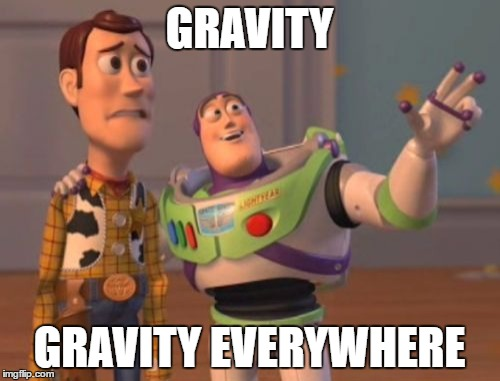 X, X Everywhere Meme | GRAVITY GRAVITY EVERYWHERE | image tagged in memes,x,x everywhere,x x everywhere | made w/ Imgflip meme maker