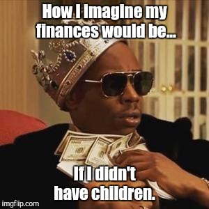 If I didn't have children.  | How I imagine my finances would be... If I didn't have children. | image tagged in dave chappelle,rich,poor,money,kids | made w/ Imgflip meme maker