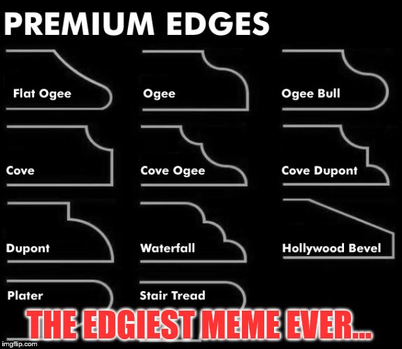 You want edgy? You can't handle edgy! | THE EDGIEST MEME EVER... | image tagged in memes,edgy | made w/ Imgflip meme maker
