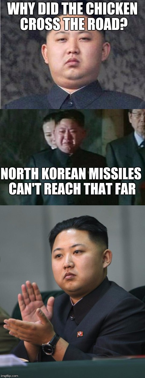 Bad Pun Kim Jong Un |  WHY DID THE CHICKEN CROSS THE ROAD? NORTH KOREAN MISSILES CAN'T REACH THAT FAR | image tagged in kim jong un,bad pun,missile,nuclear,north korea | made w/ Imgflip meme maker