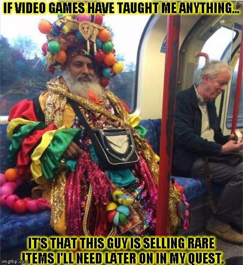 Shop NPC | IF VIDEO GAMES HAVE TAUGHT ME ANYTHING... IT'S THAT THIS GUY IS SELLING RARE ITEMS I'LL NEED LATER ON IN MY QUEST. | image tagged in funny,rpg fan,memes,npc,rare | made w/ Imgflip meme maker