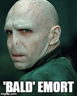 Voldemort | 'BALD' EMORT | image tagged in voldemort | made w/ Imgflip meme maker