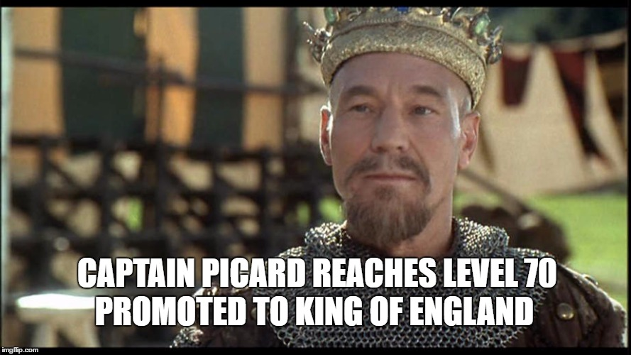 Patrick Stewart in Robin Hood: Men in Tights | CAPTAIN PICARD REACHES LEVEL 70 PROMOTED TO KING OF ENGLAND | image tagged in patrick stewart in robin hood men in tights | made w/ Imgflip meme maker