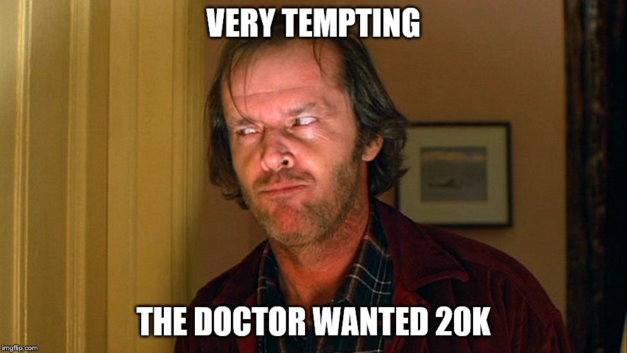 VERY TEMPTING THE DOCTOR WANTED 20K | made w/ Imgflip meme maker