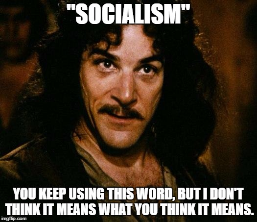"Inigo Montoya Meme | ""SOCIALISM"" YOU KEEP USING THIS WORD, BUT I DON'T THINK IT MEANS WHAT YOU THINK IT MEANS. 