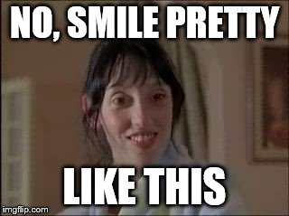 NO, SMILE PRETTY LIKE THIS | made w/ Imgflip meme maker
