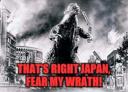 THAT'S RIGHT JAPAN, FEAR MY WRATH! | made w/ Imgflip meme maker
