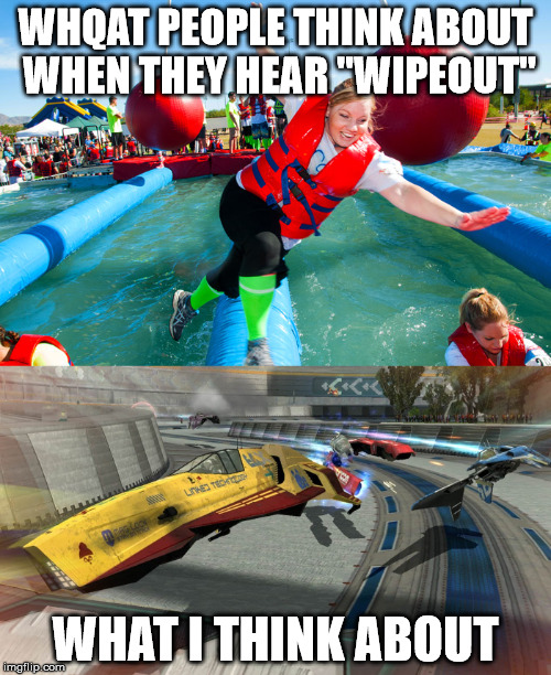 "Wipeout vs. wipEout | WHQAT PEOPLE THINK ABOUT WHEN THEY HEAR ""WIPEOUT"" WHAT I THINK ABOUT 