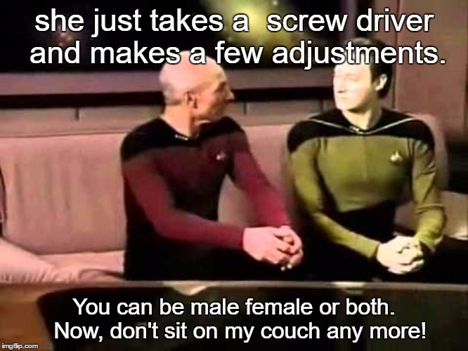 she just takes a  screw driver and makes a few adjustments. You can be male female or both.  Now, don't sit on my couch any more! | made w/ Imgflip meme maker