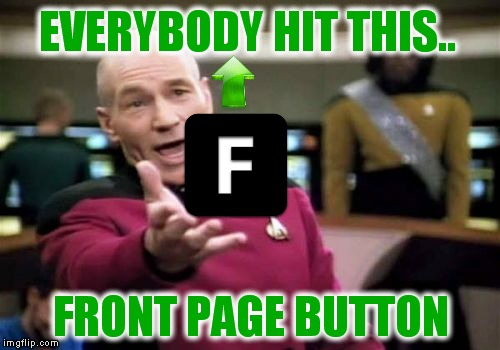 Picard Wtf Meme | EVERYBODY HIT THIS.. FRONT PAGE BUTTON | image tagged in memes,picard wtf | made w/ Imgflip meme maker
