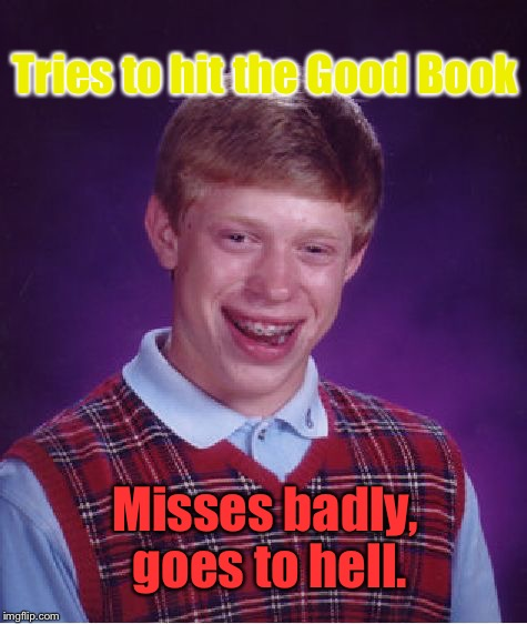 Bad Luck Brian Meme | Tries to hit the Good Book Misses badly, goes to hell. | image tagged in memes,bad luck brian | made w/ Imgflip meme maker