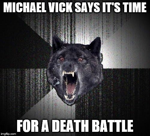 MICHAEL VICK SAYS IT'S TIME FOR A DEATH BATTLE | made w/ Imgflip meme maker