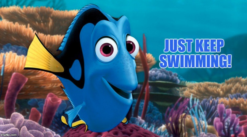 JUST KEEP SWIMMING! | made w/ Imgflip meme maker
