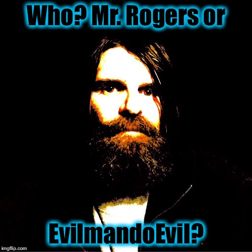Who? Mr. Rogers or EvilmandoEvil? | made w/ Imgflip meme maker