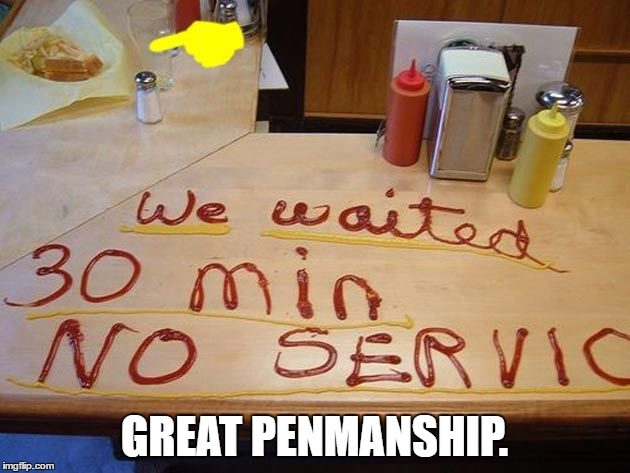 Never-mind the wait.  | GREAT PENMANSHIP. | image tagged in waitress,diner,memes,meanwhile on imgflip | made w/ Imgflip meme maker
