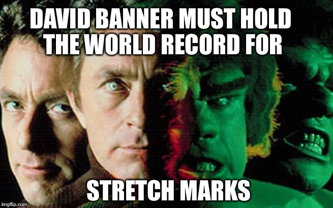 His underwear gotta' be nasty after the Hulk spends some smash time in them... | DAVID BANNER MUST HOLD THE WORLD RECORD FOR STRETCH MARKS | image tagged in funny memes,marvel,the hulk,latest,featured,meme maker | made w/ Imgflip meme maker