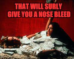 THAT WILL SURLY GIVE YOU A NOSE BLEED | made w/ Imgflip meme maker