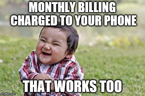 Evil Toddler Meme | MONTHLY BILLING CHARGED TO YOUR PHONE THAT WORKS TOO | image tagged in memes,evil toddler | made w/ Imgflip meme maker
