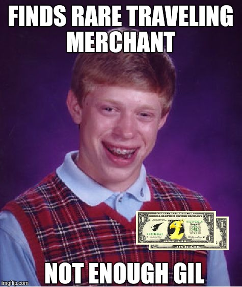 FINDS RARE TRAVELING MERCHANT NOT ENOUGH GIL | image tagged in memes,bad luck brian | made w/ Imgflip meme maker