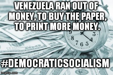 #democraticsocialism | VENEZUELA RAN OUT OF MONEY, TO BUY THE PAPER, TO PRINT MORE MONEY. #DEMOCRATICSOCIALISM | image tagged in memes,hora extra | made w/ Imgflip meme maker
