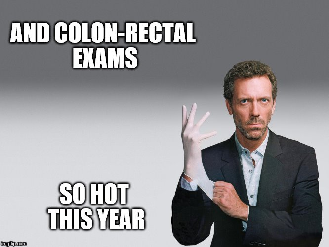 AND COLON-RECTAL EXAMS SO HOT THIS YEAR | made w/ Imgflip meme maker