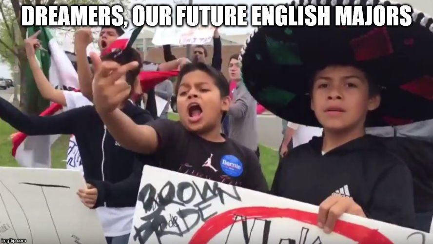 DREAMERS, OUR FUTURE ENGLISH MAJORS | made w/ Imgflip meme maker