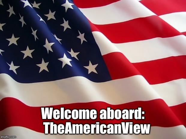 Welcome aboard:   TheAmericanView | made w/ Imgflip meme maker