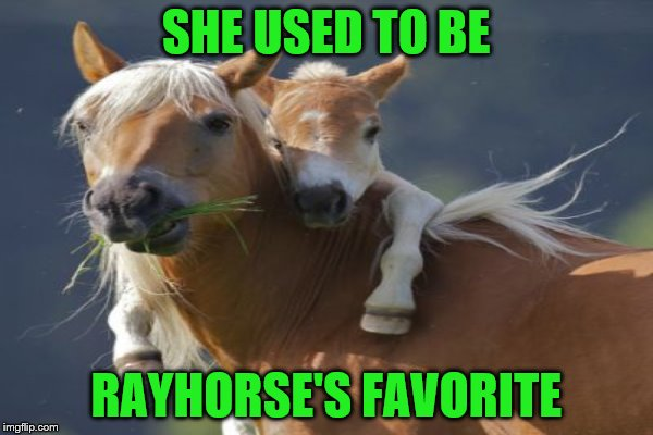 SHE USED TO BE RAYHORSE'S FAVORITE | made w/ Imgflip meme maker