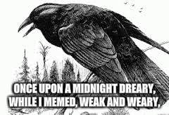 ONCE UPON A MIDNIGHT DREARY, WHILE I MEMED, WEAK AND WEARY, | made w/ Imgflip meme maker