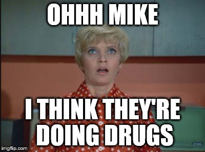 OHHH MIKE I THINK THEY'RE DOING DRUGS | made w/ Imgflip meme maker