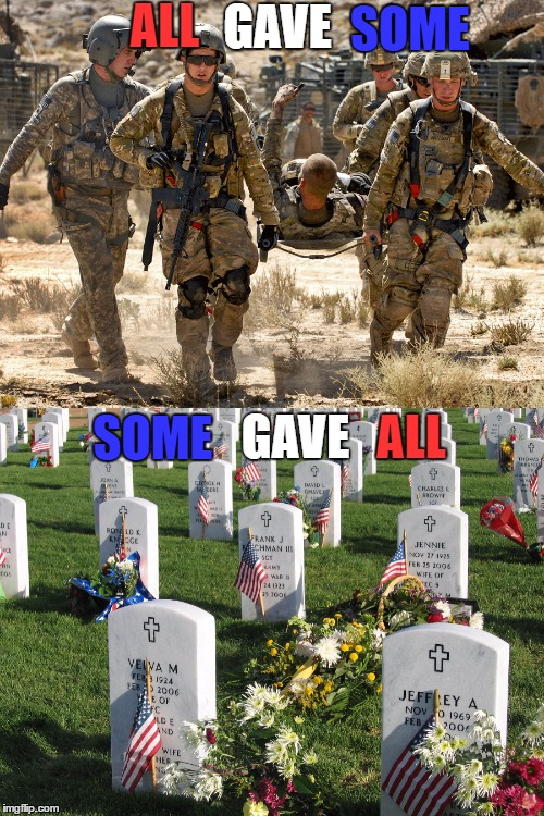 Thank You Will Never Be Enough | ALL GAVE SOME SOME GAVE ALL | image tagged in memorial day,memes,lynch1979 | made w/ Imgflip meme maker