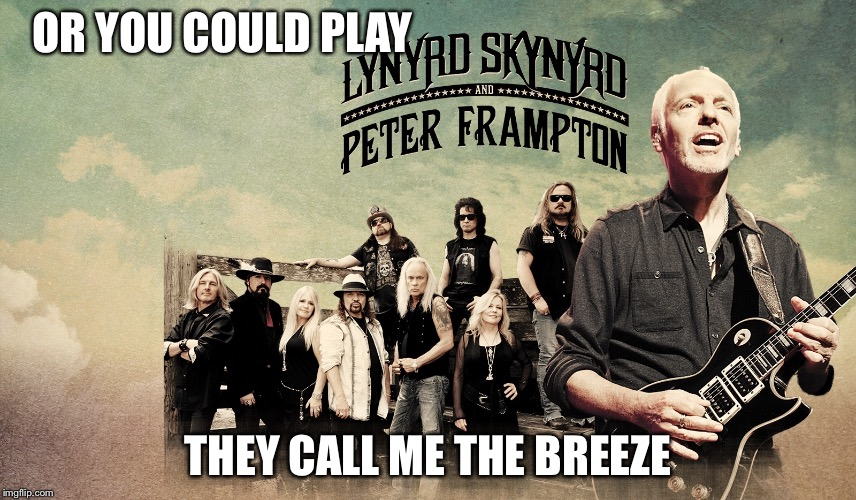 OR YOU COULD PLAY THEY CALL ME THE BREEZE | made w/ Imgflip meme maker