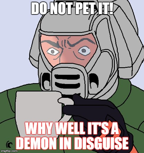 detective Doom guy | DO NOT PET IT! WHY WELL IT'S A DEMON IN DISGUISE | image tagged in detective doom guy | made w/ Imgflip meme maker