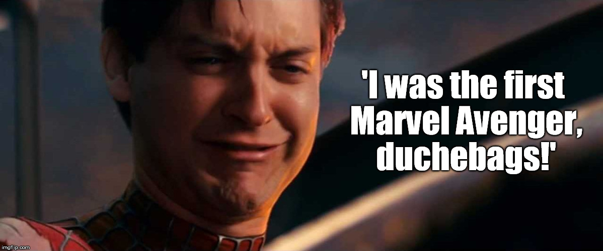 duchebags | 'I was the first Marvel Avenger, duchebags!' | image tagged in duchebags,marvel comics,superheros,spiderman,toby maguire,funny | made w/ Imgflip meme maker