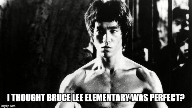 I THOUGHT BRUCE LEE ELEMENTARY WAS PERFECT? | made w/ Imgflip meme maker