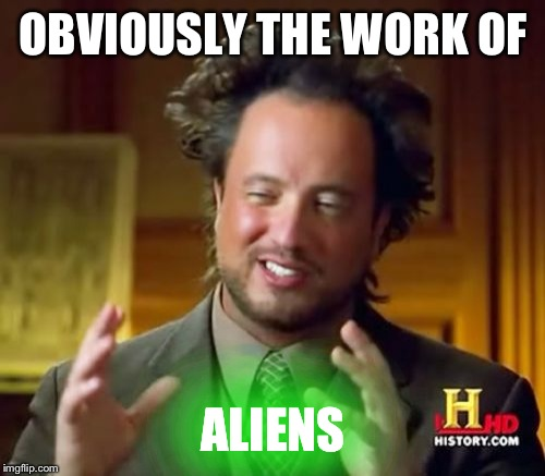 Ancient Aliens Meme | OBVIOUSLY THE WORK OF ALIENS | image tagged in memes,ancient aliens | made w/ Imgflip meme maker