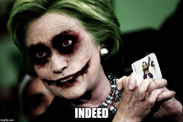 Joker Clinton | INDEED | image tagged in joker clinton | made w/ Imgflip meme maker
