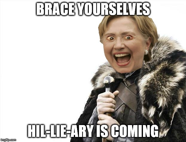 Brace Yourselves X is Coming Meme | BRACE YOURSELVES HIL-LIE-ARY IS COMING | image tagged in memes,brace yourselves x is coming | made w/ Imgflip meme maker