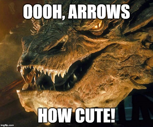 Smaug's Opinion on Arrows | OOOH, ARROWS HOW CUTE! | image tagged in smaug,tolkien,lord of the rings,dragon,arrows,annoyed | made w/ Imgflip meme maker
