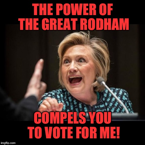 THE POWER OF THE GREAT RODHAM COMPELS YOU TO VOTE FOR ME! | made w/ Imgflip meme maker