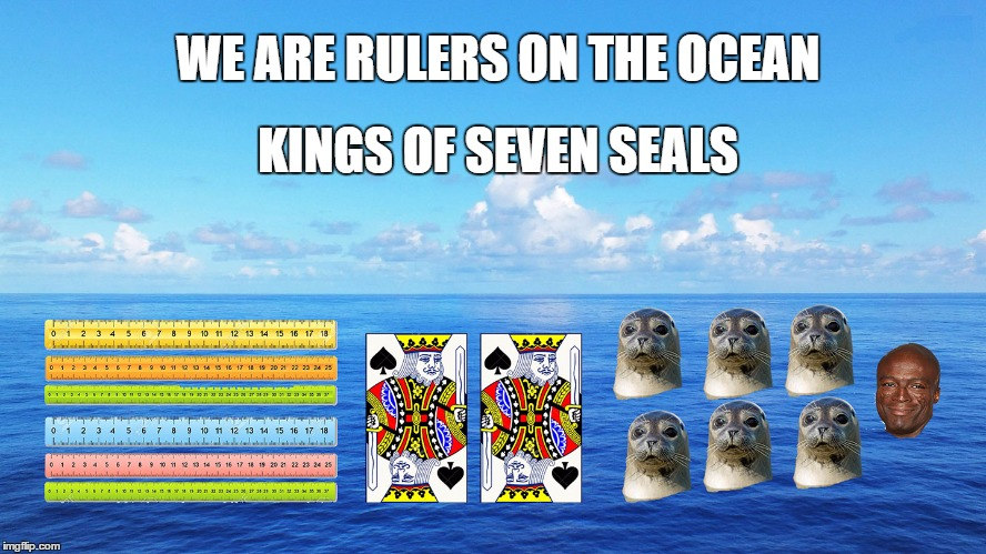 Seven Seals TNT | WE ARE RULERS ON THE OCEAN KINGS OF SEVEN SEALS | image tagged in seven seas,tntband,tnt | made w/ Imgflip meme maker