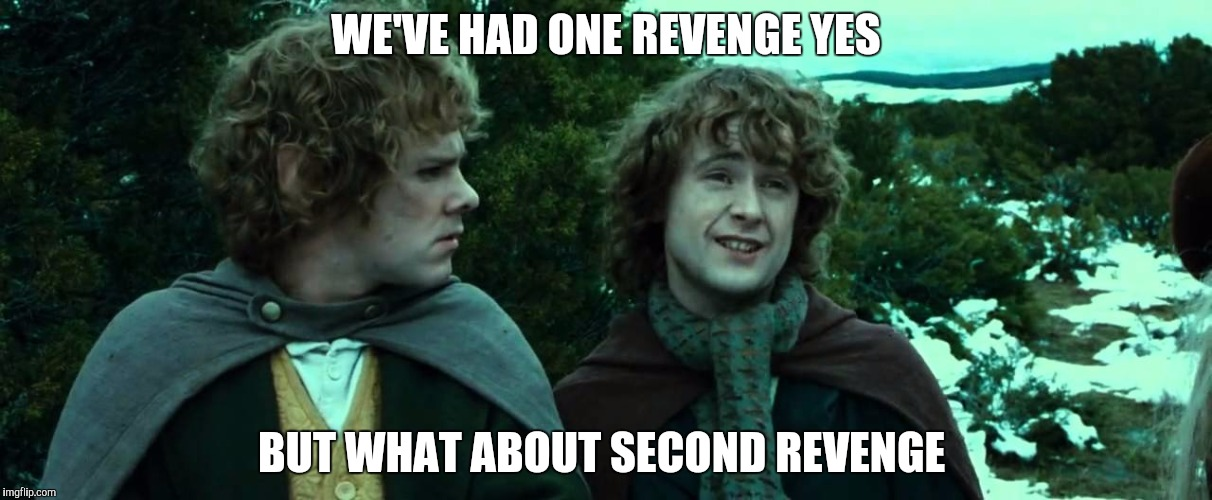 WE'VE HAD ONE REVENGE YES BUT WHAT ABOUT SECOND REVENGE | made w/ Imgflip meme maker