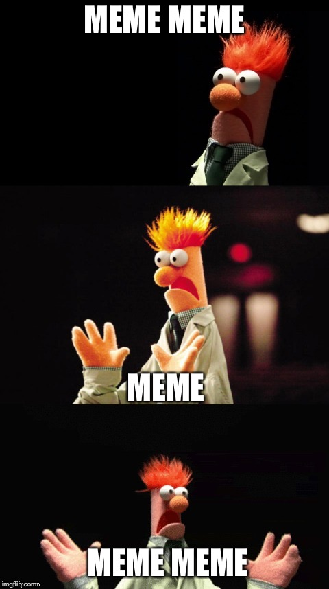 Bad Pun Beaker | MEME MEME MEME MEME MEME | image tagged in bad pun beaker | made w/ Imgflip meme maker